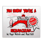 You Know You're A Nebraskan by Roger Welsch and Paul Fell