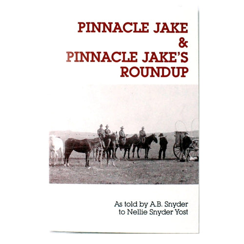 Pinnacle Jake & Pinnacle Jake's Roundup as told by A.B. Snyder to Nellie Snyder Yost