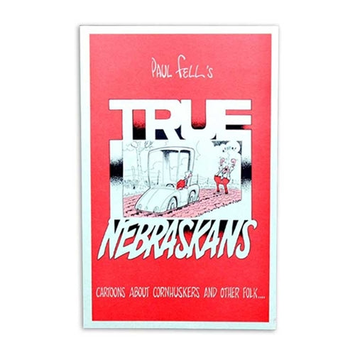 True Nebraskans: Cartoons About Cornhuskers and Other Folk ... by Paul Fell