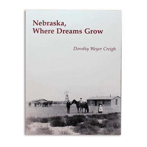 Nebraska, Where Dreams Grow by Dorothy Weyer Creigh