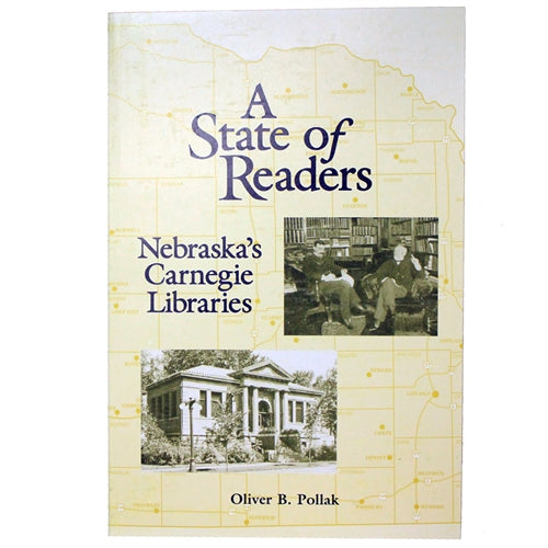 A State of Readers: Nebraska's Carnegie Libraries by Oliver B. Pollak