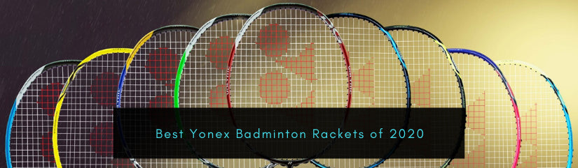 Learn how to choose the Best Yonex Badminton Rackets of 2020