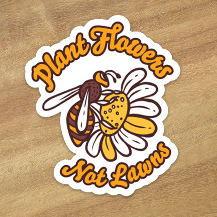 Plant Flowers, Not Lawns Sticker - Astor Apiaries