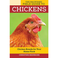 The Backyard Field Guide to Chickens by Christine Heinrich