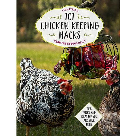 101 Chicken Keeping Hacks from Fresh Eggs Daily by Lisa Steele