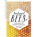 Backyard Bees: A guide for the Beginner Beekeeper by Doug Purdie
