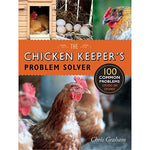 The Chicken Keeper's Problem Solver by Chris Graham