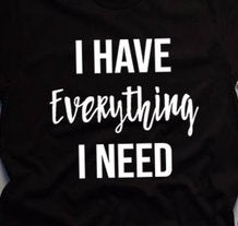 I Have Everything I Need Couples T Shirt
