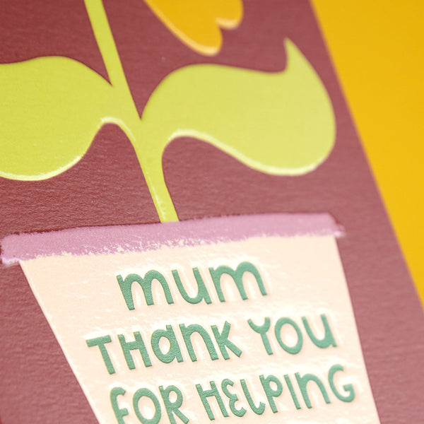 'Mum Thank You for Helping Me Grow' Card