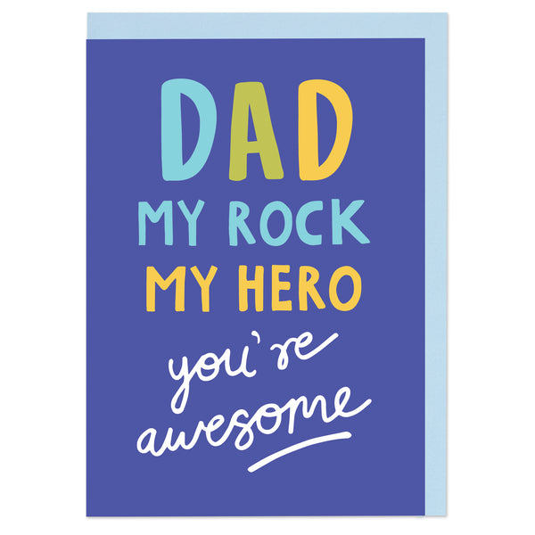 Dad my rock, my hero - you're awesome