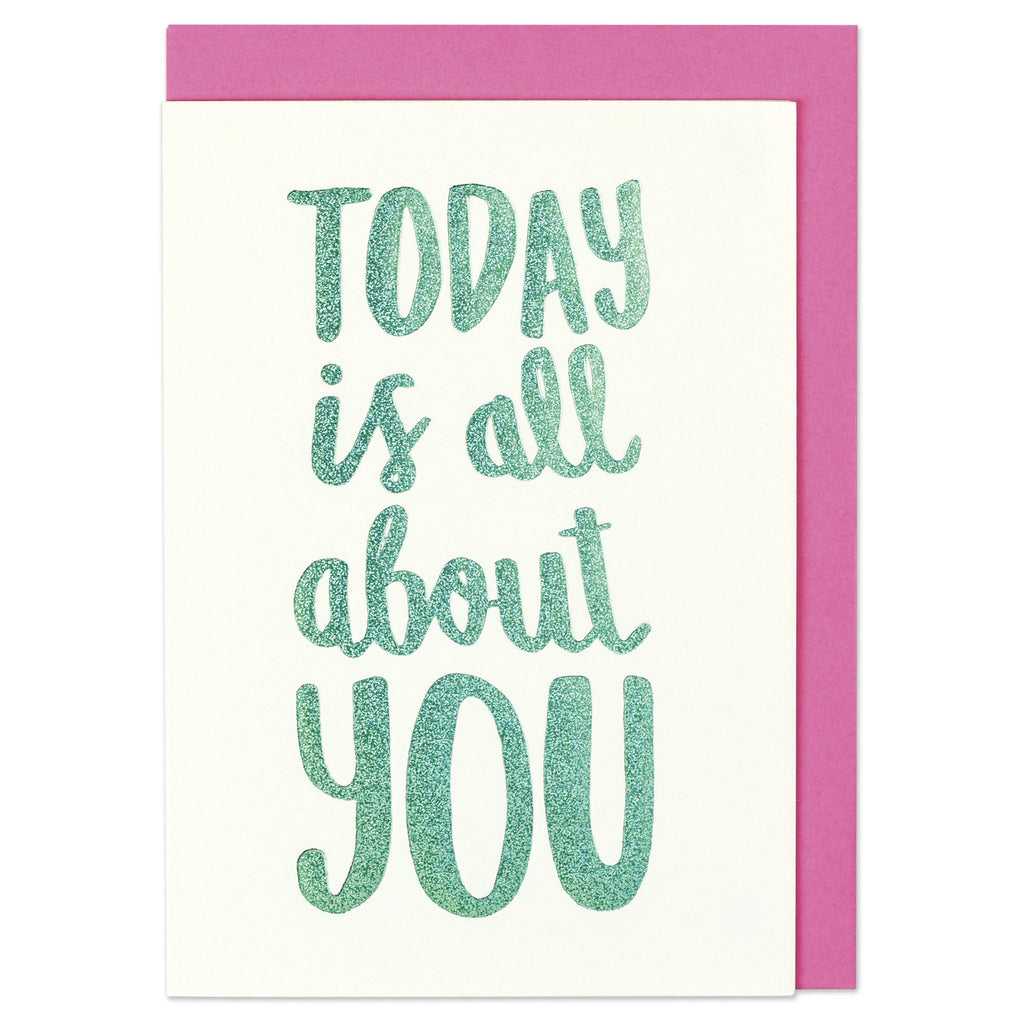 Today is all about you