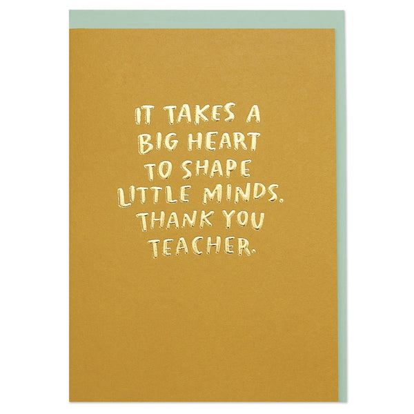 'It takes a big heart to shape little minds. Thank you teacher' card