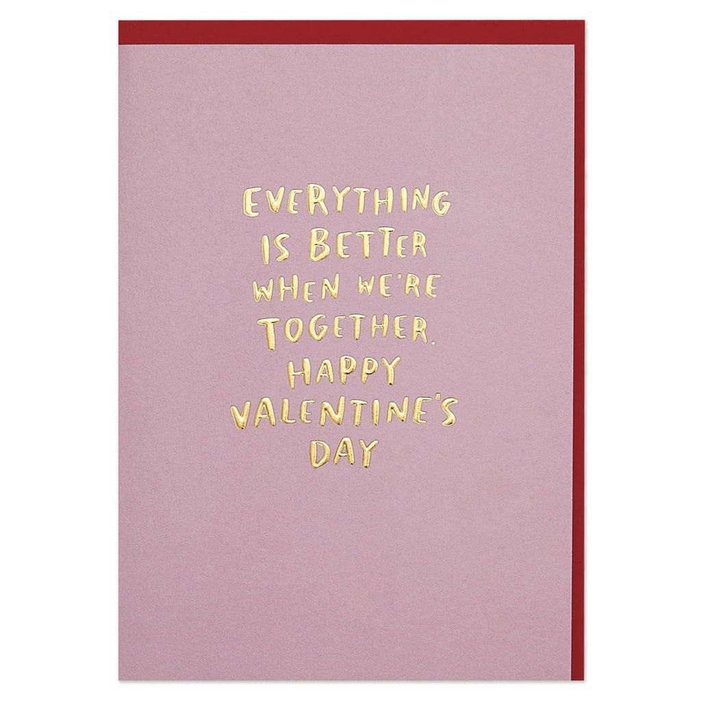 'Everything is better when we're together. Happy Valentine's Day' luxury Valentine's Day card