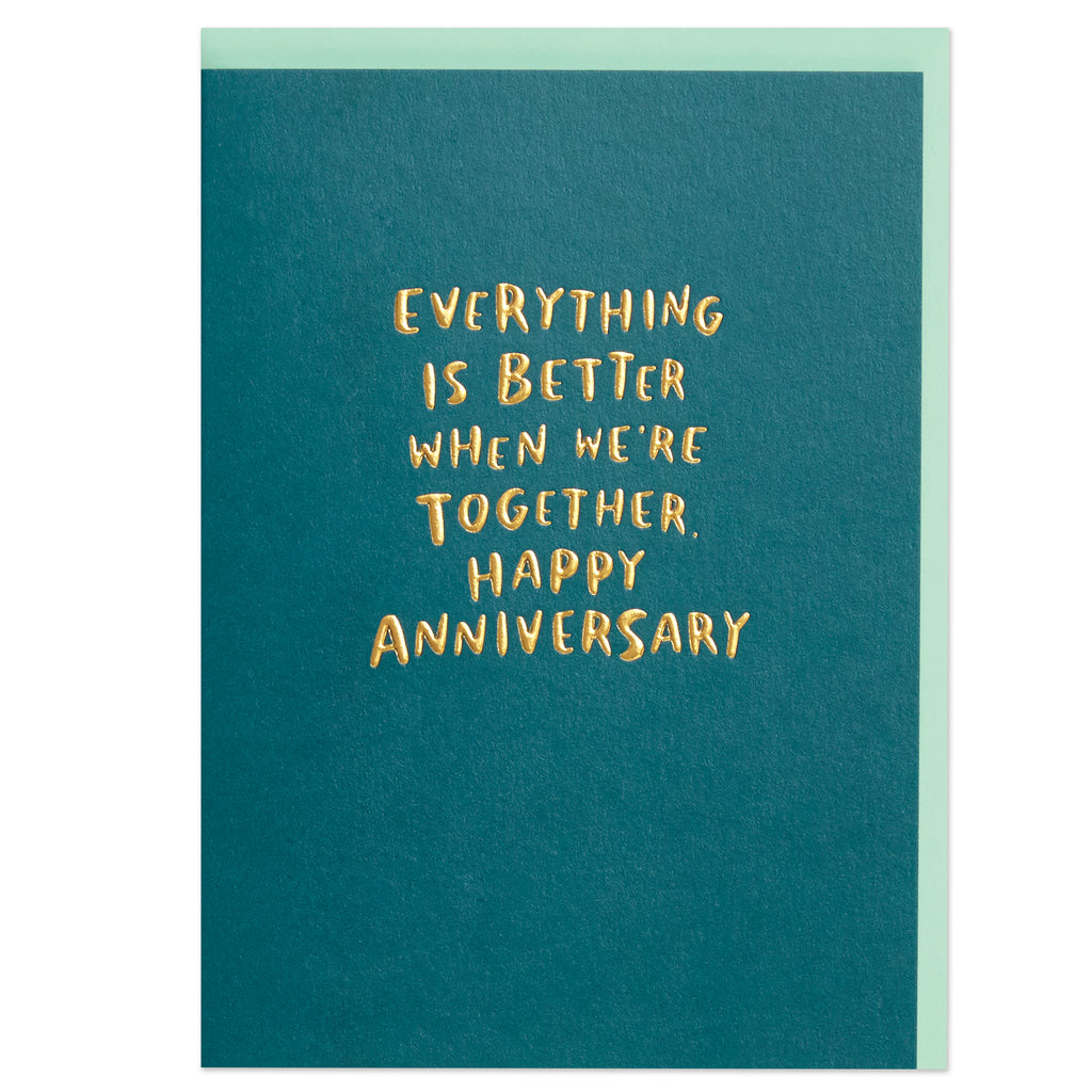 Everything is better when we're together. Happy Anniversary