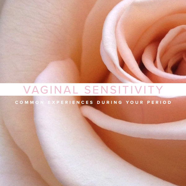 vaginal sensitivity and some of the common experiences during your period