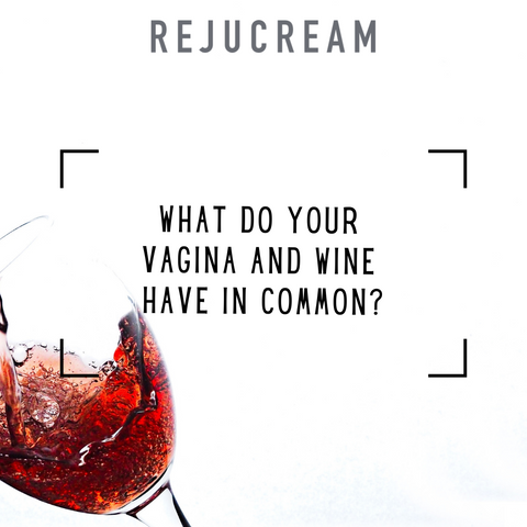 what do your vagina and wine have in common?