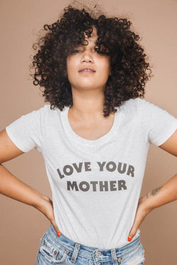 Love your mother tee - women