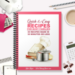 Quick & Easy Recipes For Busy Families - 30 Meals Made In 30 Minutes Or Less