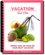Vacation Food Plan - Spend Less On Food While You're On Vacation