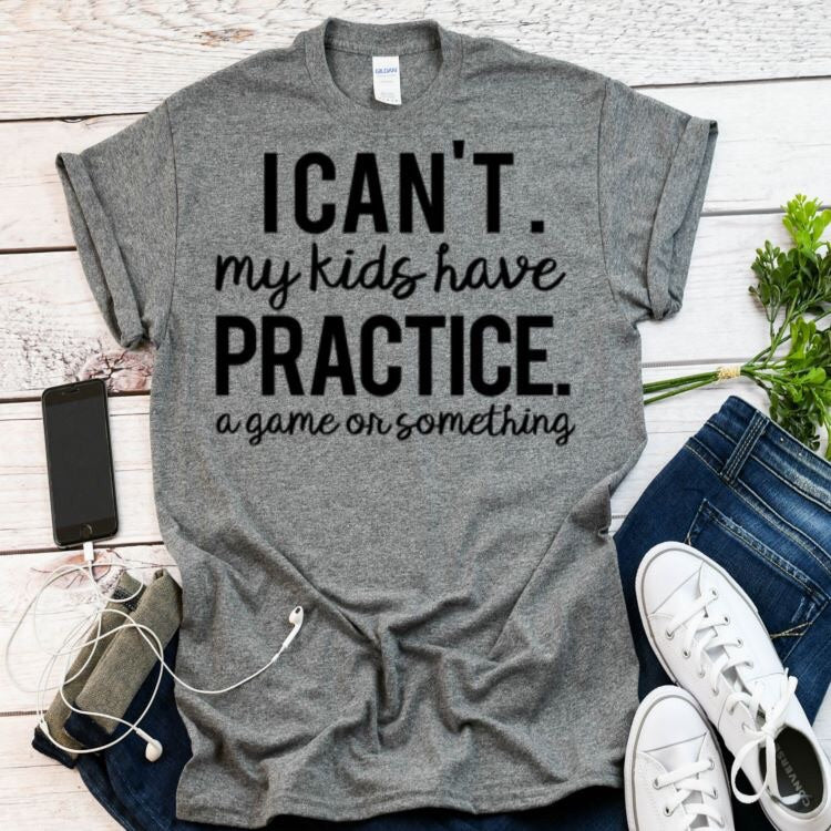 I Can't My Kids Have Practice Tee