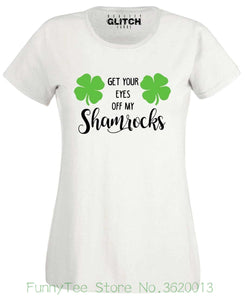 Women's T-Shirt - Get Your Eyes off My Shamrocks