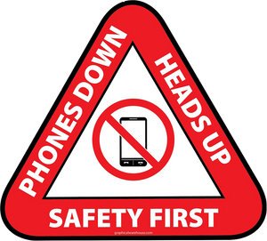 """Phones Down, Heads Up, Safety First"" Durable Matte Laminated Vinyl Floor Sign- 17"""