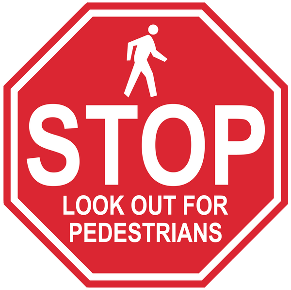 "Stop Sign ""Look Out For Pedestrians"" Durable Matte Laminated Vinyl Floor Sign- Various Sizes Available"