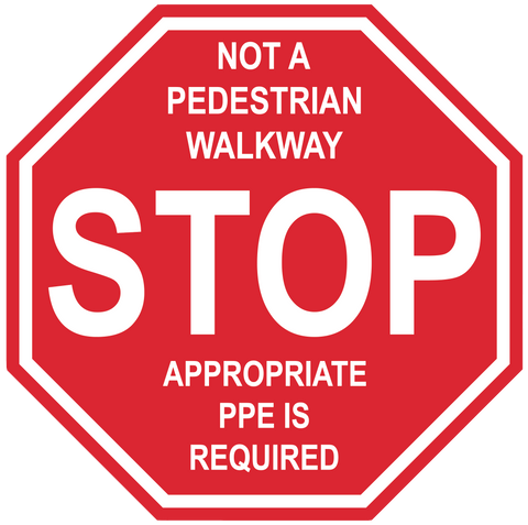 "Stop Sign ""Not a Pedestrian Walkway, Appropriate PPE Required"" Durable Matte Laminated Vinyl Floor Sign- Various Sizes Available"