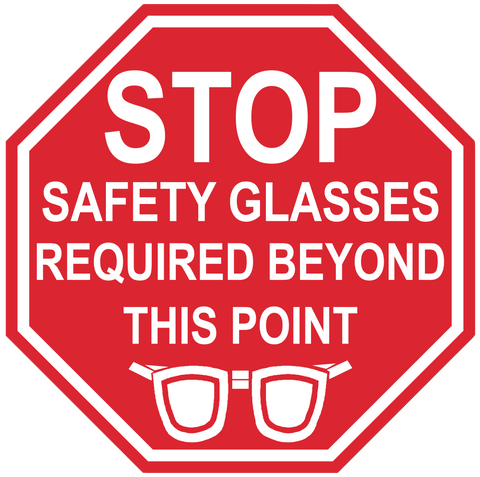 "Stop Sign ""Safety Glasses Required Beyond This Point"" Durable Matte Laminated Vinyl Floor Sign- Various Sizes Available"