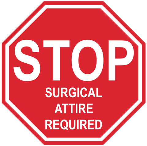 "Stop Sign ""Surgical Attire Required"" Durable Matte Laminated Vinyl Floor Sign- Various Sizes Available"