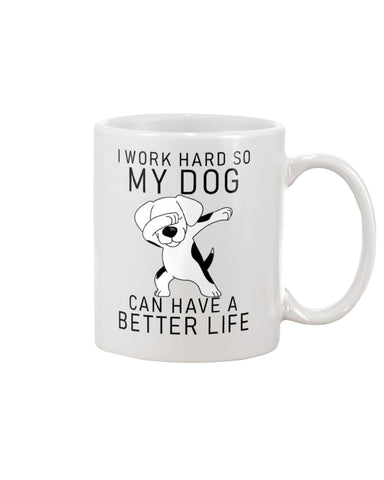 I Work Hard So My Dog Can Have A Better Life Coffee Mug.