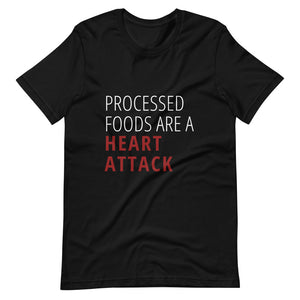 """Processed Foods are a Heart Attack"" Short-Sleeve Unisex T-Shirt"
