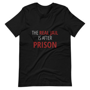 """The Real Jail is After Prison"" Short-Sleeve Unisex T-Shirt"