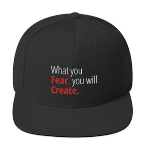 """What You Fear, You Will Create"" Snapback Hat"