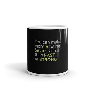 """You Can Make More $ Being Smart Rather Than Fast or Strong"" Black Mug"