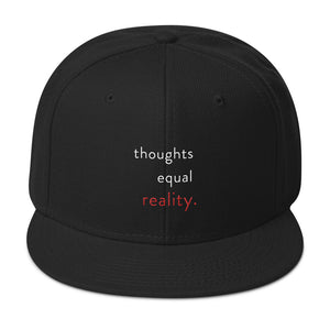 "The ""thoughts equal reality."" Snapback"