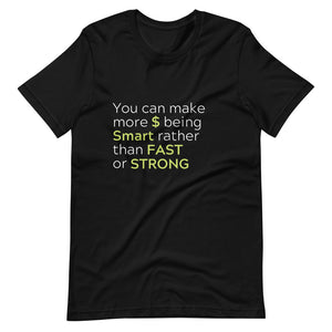 """You Can Make More $ Being Smart Rather Than Fast or Strong"" Short-Sleeve Unisex T-Shirt"