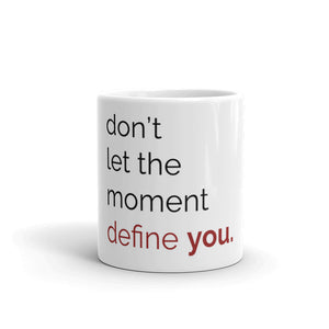 "The ""don't let the moment define you."" Mug"