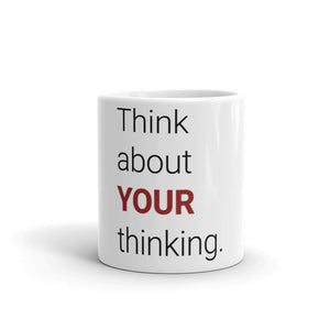 "The ""Think about YOUR thinking."" Mug"