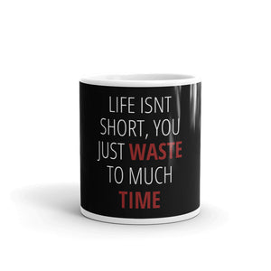 """Life Isn't Short, You Just Waste to Much Time"" Black Mug"