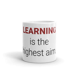 "The ""LEARNING is the highest aim."" Mug"