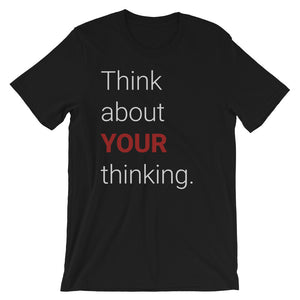 "The ""Think about YOUR thinking."" Tee"