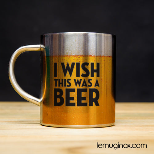 Tasse en Inox I Wish this was a Beer