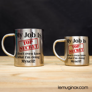tasse et mug en inox My job is top secret