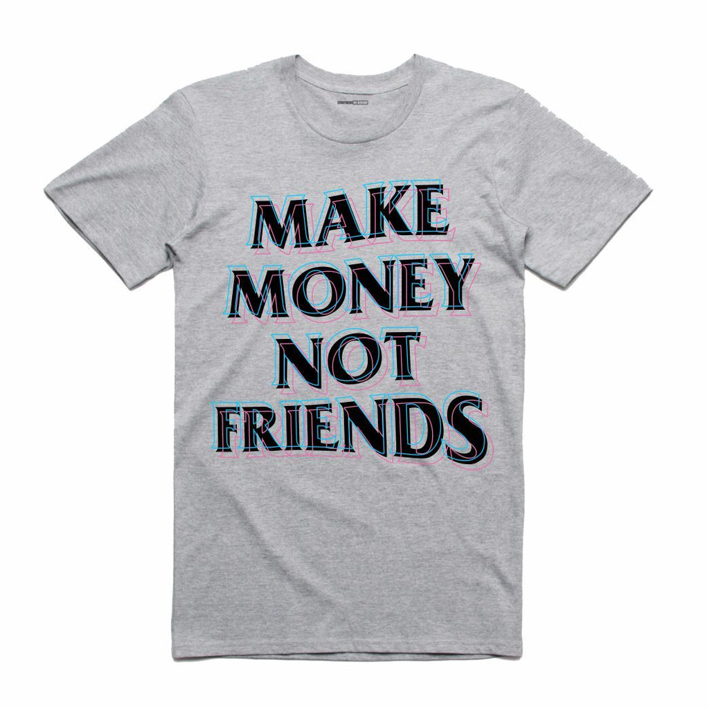 Make Money Not Friends Grey T-Shirt (Culture)
