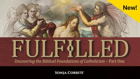Fulfilled: Uncovering the Biblical Foundations of Catholicism (Part One)