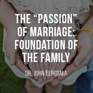 "The ""Passion"" of Marriage: Foundation of the Family"