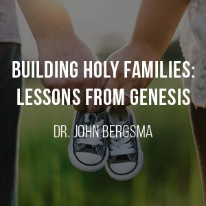 Building Holy Families: Lessons from Genesis