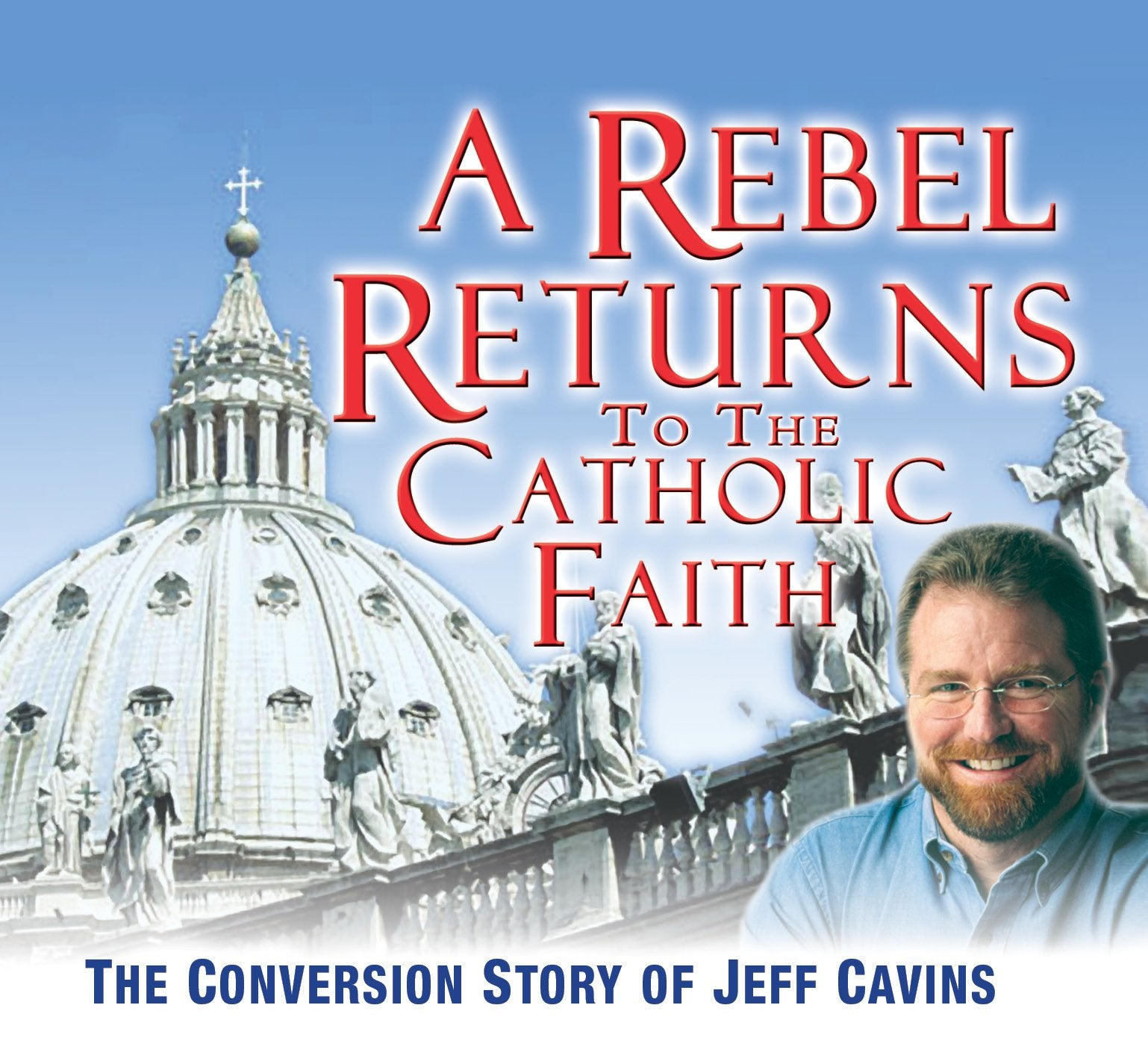 A Rebel Returns to the Catholic Faith