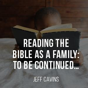 Reading the Bible as a Family: To Be Continued...